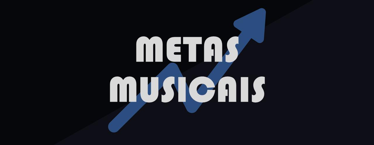 Metas Musicais | O Fantástico Poder das Metas para os Músicos