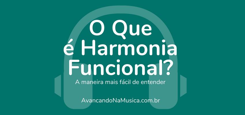 Harmonia Funcional: O Que É e Como Entender Fácil Esse Ingrediente Musical Secreto