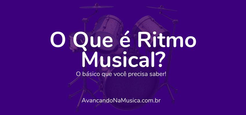 O Que É Ritmo Musical? O Básico Que Você Deve Saber