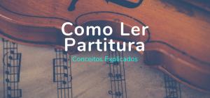Como Ler Partitura: A Centelha Que Faltava Para Disparar Seu Aprendizado Musical