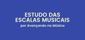 Escalas Musicais: O Estudo dos Principais Tipos de Escalas na Música
