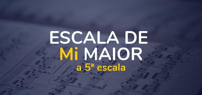 Escala de Mi Maior (E): Como fazer e tocar mais uma escala musical