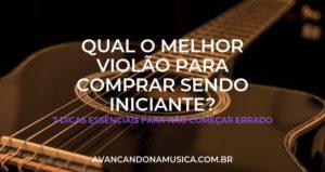 Qual Violão Comprar Para Iniciante? 7 TOP Dicas Para Começar Bem